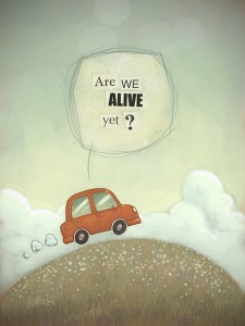 Are We Alive Yet?