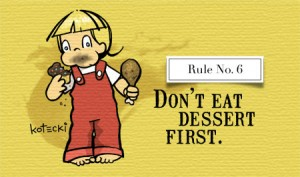 Thou Shalt Not Eat Dessert First