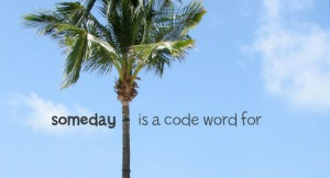 Someday is a Code Word