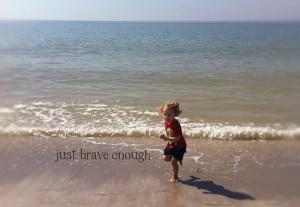 Just Brave Enough